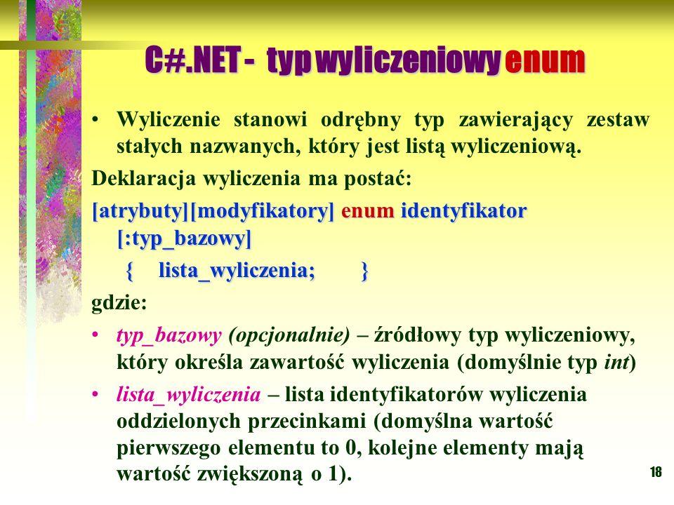18 Wyliczenie stanowi odrębny typ zawierający zestaw stałych nazwanych, który jest listą wyliczeniową. Deklaracja wyliczenia ma postać: [atrybuty][mod