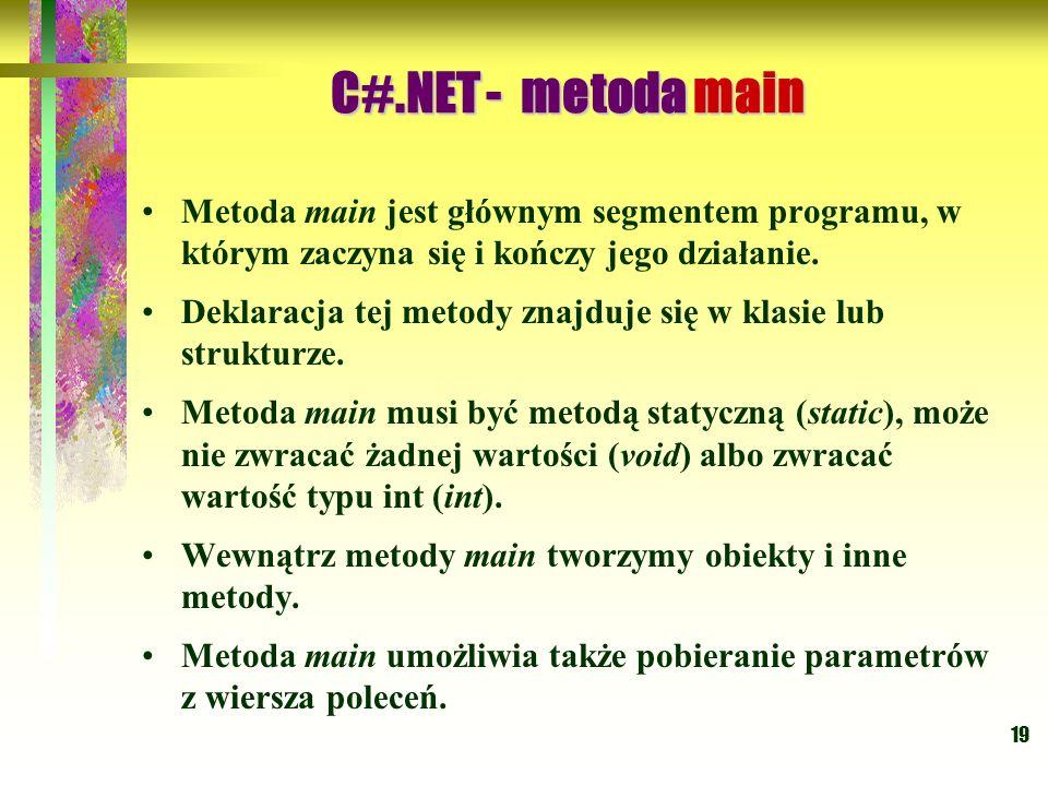 19 Metoda main jest głównym segmentem programu, w którym zaczyna się i kończy jego działanie. Deklaracja tej metody znajduje się w klasie lub struktur