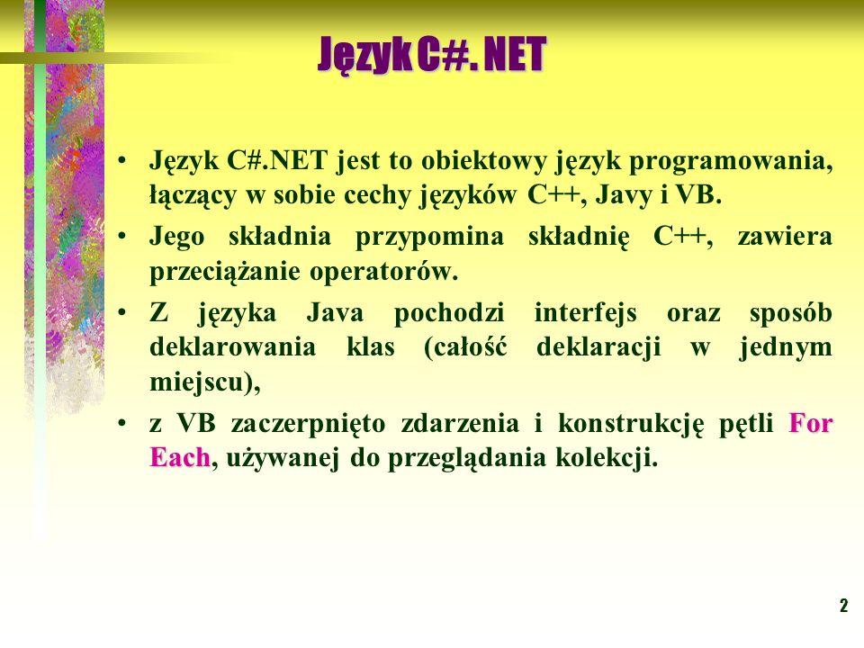 2 Język C#.NET jest to obiektowy język programowania, łączący w sobie cechy języków C++, Javy i VB. Jego składnia przypomina składnię C++, zawiera prz