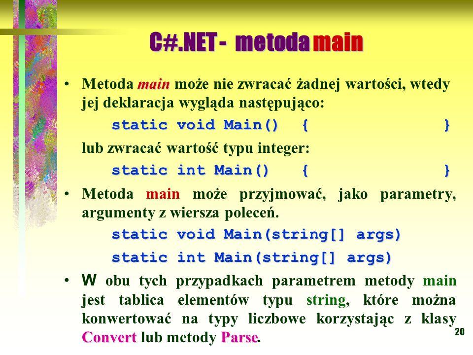 20 mainMetoda main może nie zwracać żadnej wartości, wtedy jej deklaracja wygląda następująco: static void Main(){} lub zwracać wartość typu integer: