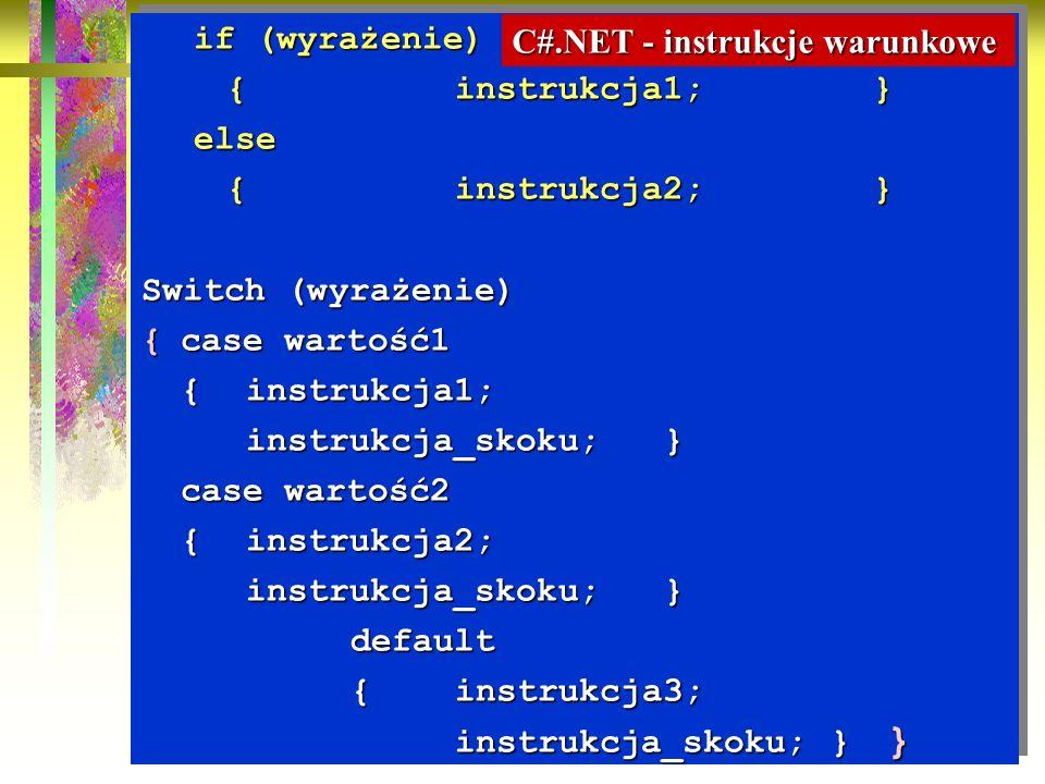 25 if (wyrażenie) {instrukcja1;} else {instrukcja2;} Switch (wyrażenie) {case wartość1 {instrukcja1; instrukcja_skoku;} case wartość2 {instrukcja2; in