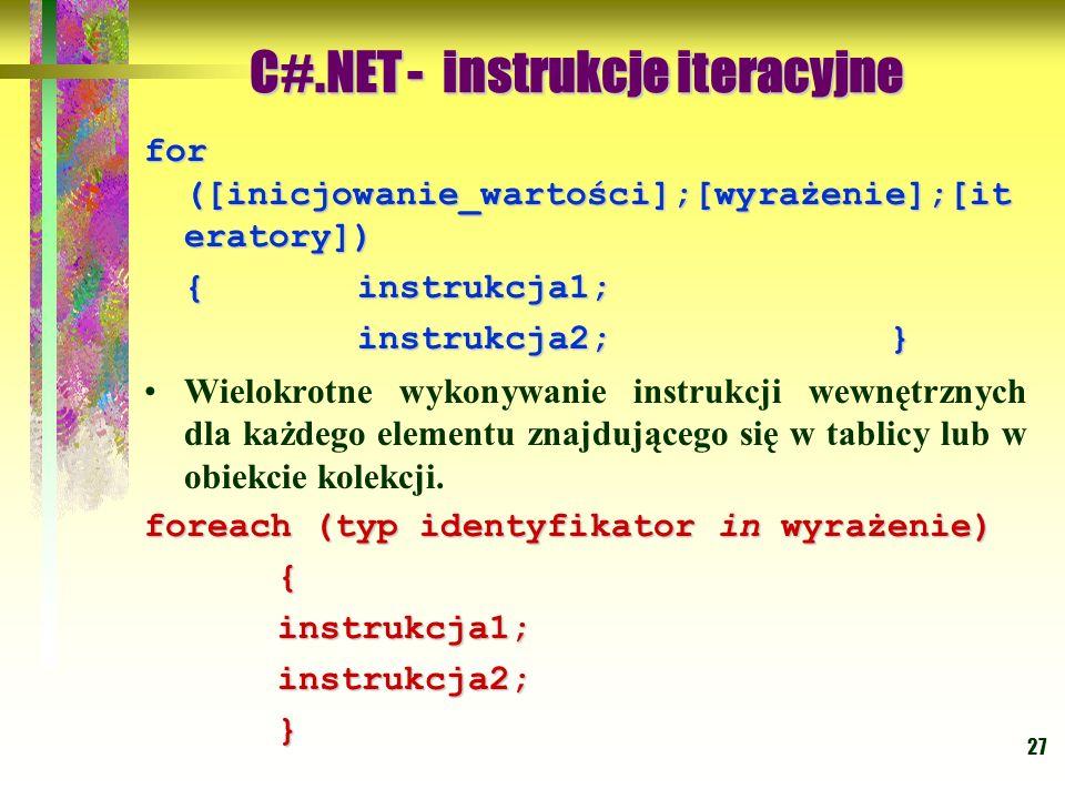 27 for ([inicjowanie_wartości];[wyrażenie];[it eratory]) {instrukcja1; instrukcja2;} Wielokrotne wykonywanie instrukcji wewnętrznych dla każdego eleme