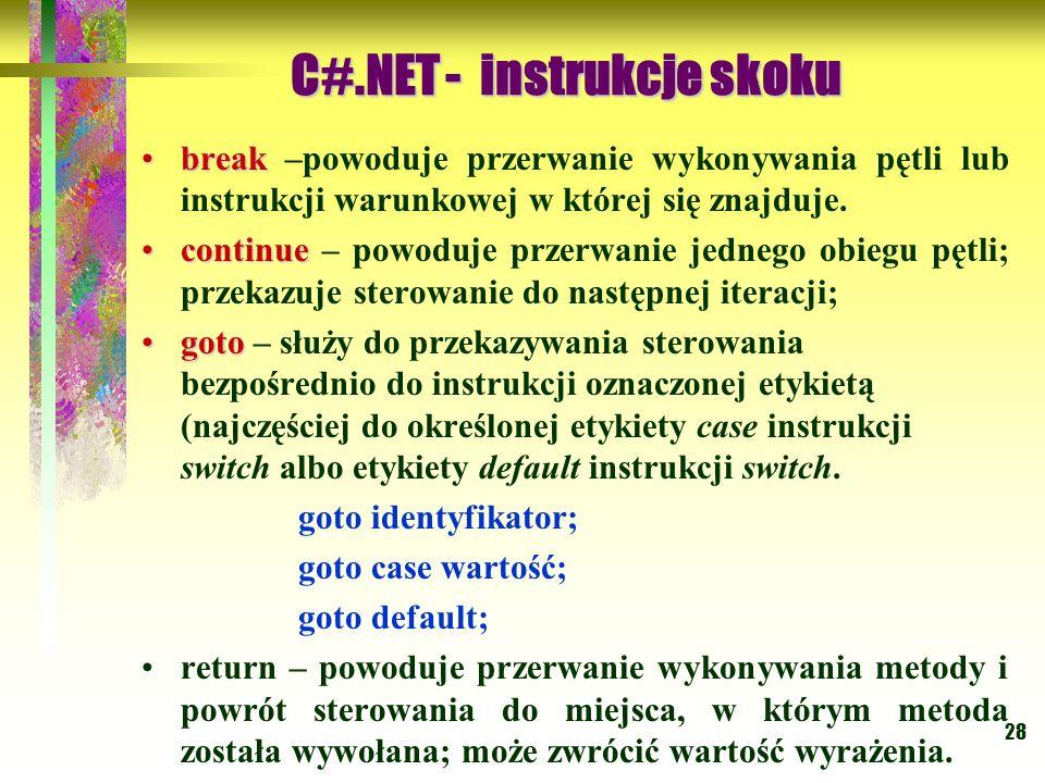 28 breakbreak –powoduje przerwanie wykonywania pętli lub instrukcji warunkowej w której się znajduje. continuecontinue – powoduje przerwanie jednego o