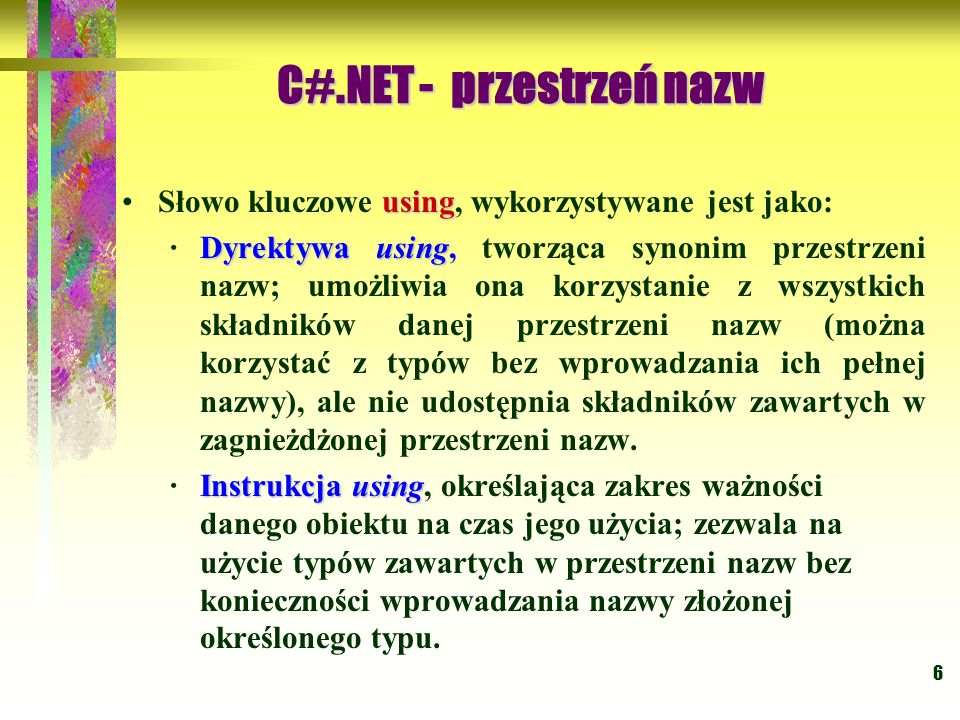 6 usingSłowo kluczowe using, wykorzystywane jest jako: Dyrektywa using ·Dyrektywa using, tworząca synonim przestrzeni nazw; umożliwia ona korzystanie