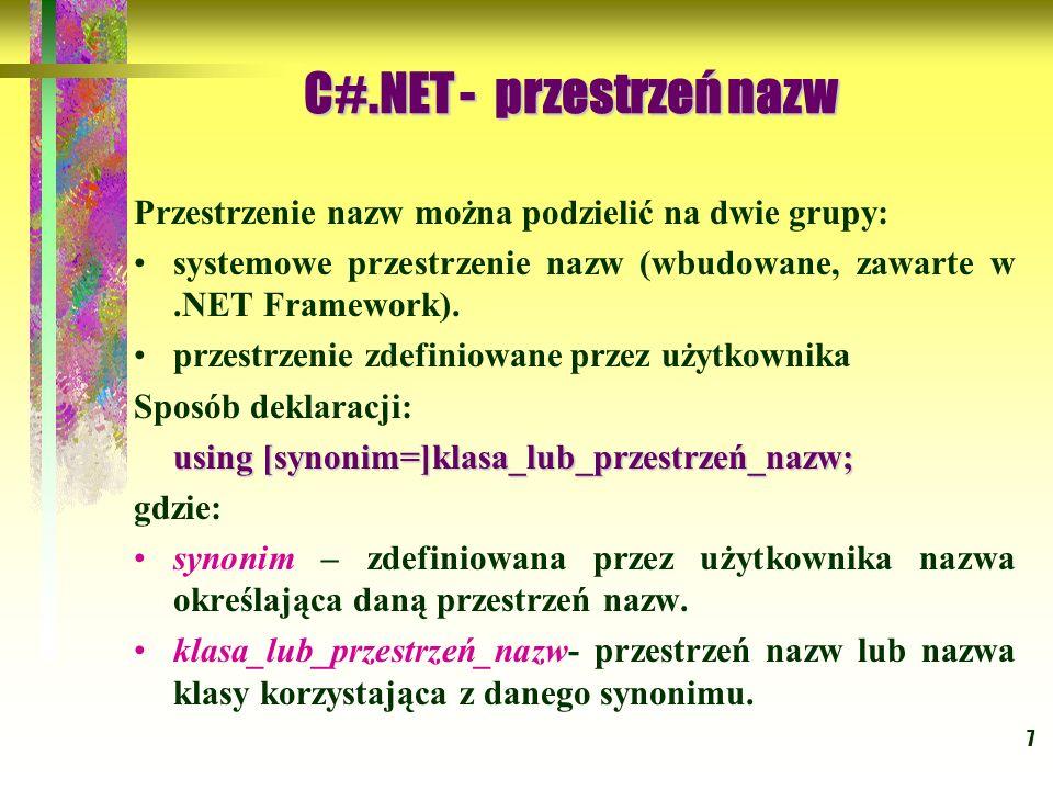 7 Przestrzenie nazw można podzielić na dwie grupy: systemowe przestrzenie nazw (wbudowane, zawarte w.NET Framework). przestrzenie zdefiniowane przez u