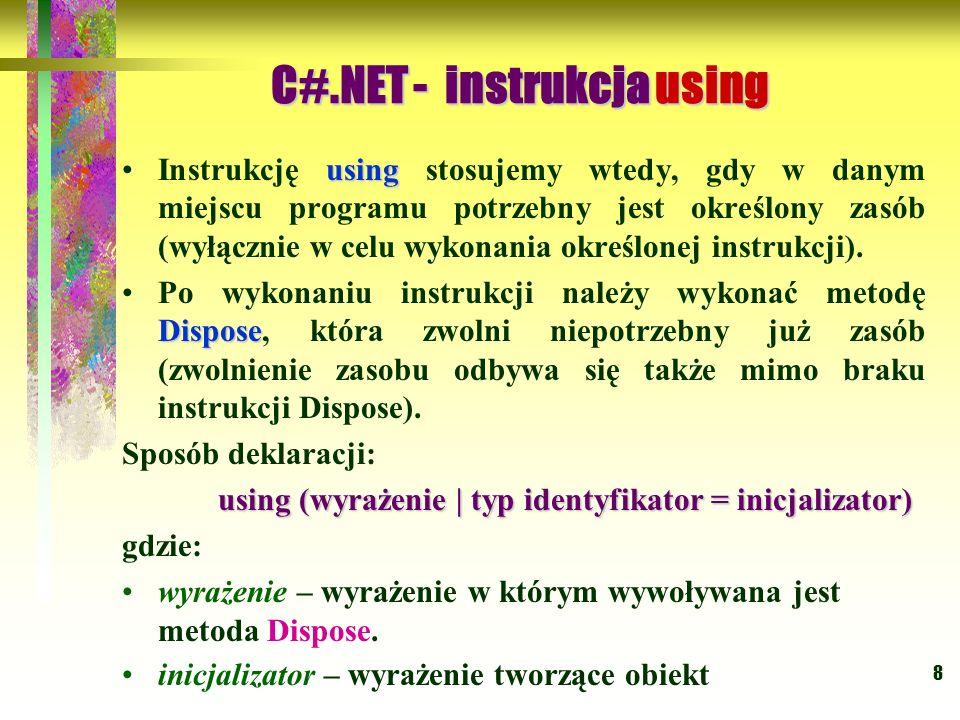 8 usingInstrukcję using stosujemy wtedy, gdy w danym miejscu programu potrzebny jest określony zasób (wyłącznie w celu wykonania określonej instrukcji
