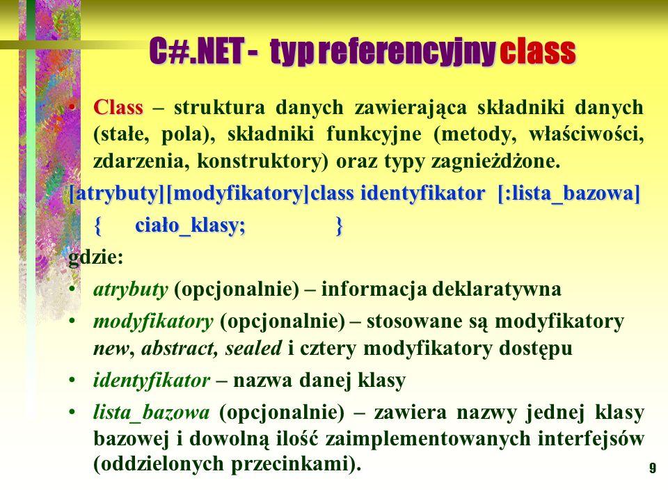 9 ClassClass – struktura danych zawierająca składniki danych (stałe, pola), składniki funkcyjne (metody, właściwości, zdarzenia, konstruktory) oraz ty