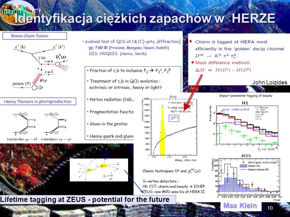 10 Identyfikacja ciężkich zapachów w HERZE John Loizides Lifetime tagging at ZEUS - potential for the future Max Klein
