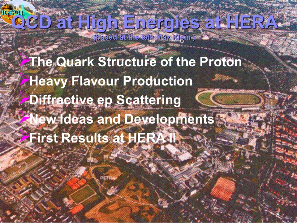 4 QCD at High Energies at HERA (based at the talk Max Klein ) The Quark Structure of the Proton Heavy Flavour Production Diffractive ep Scattering New Ideas and Developments First Results at HERA II