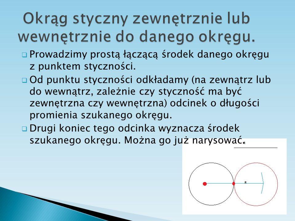 Prowadzimy prostą łączącą środek danego okręgu z punktem styczności. Od punktu styczności odkładamy (na zewnątrz lub do wewnątrz, zależnie czy styczno