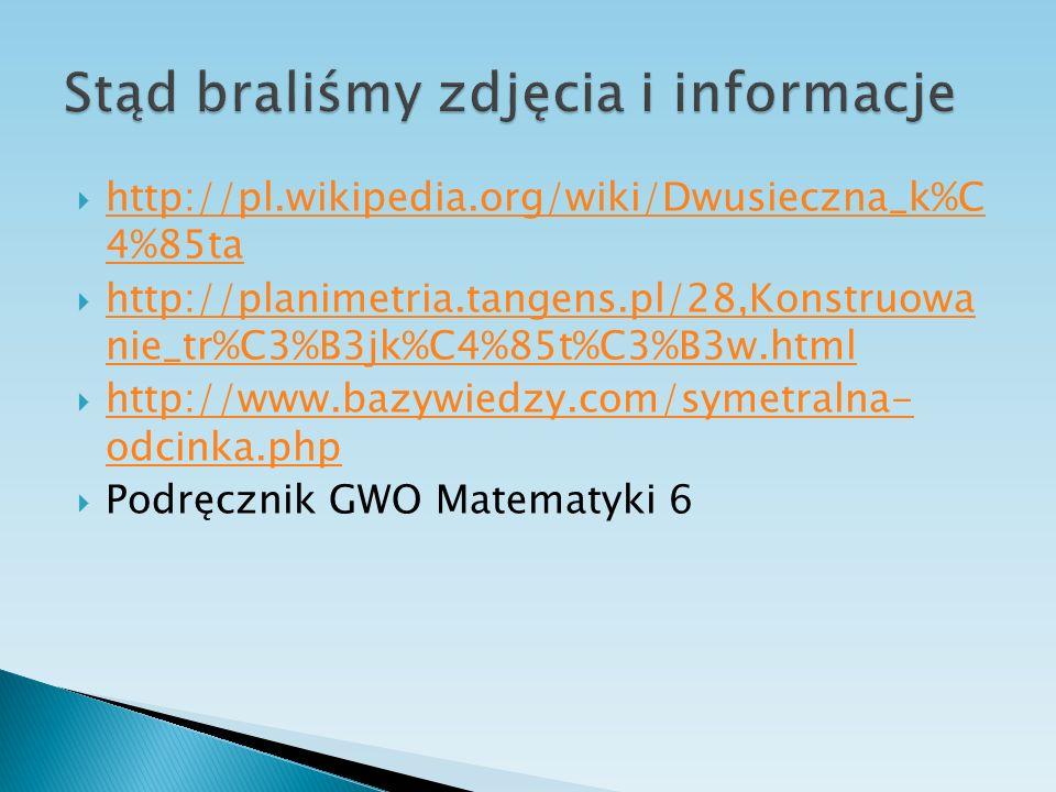 http://pl.wikipedia.org/wiki/Dwusieczna_k%C 4%85ta http://pl.wikipedia.org/wiki/Dwusieczna_k%C 4%85ta http://planimetria.tangens.pl/28,Konstruowa nie_