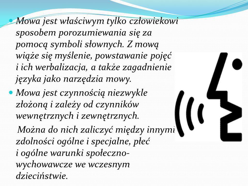 Mowa jest właściwym tylko człowiekowi sposobem porozumiewania się za pomocą symboli słownych.