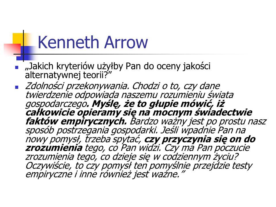 Kenneth Arrow Jakich kryteriów użyłby Pan do oceny jakości alternatywnej teorii? Zdolności przekonywania. Chodzi o to, czy dane twierdzenie odpowiada