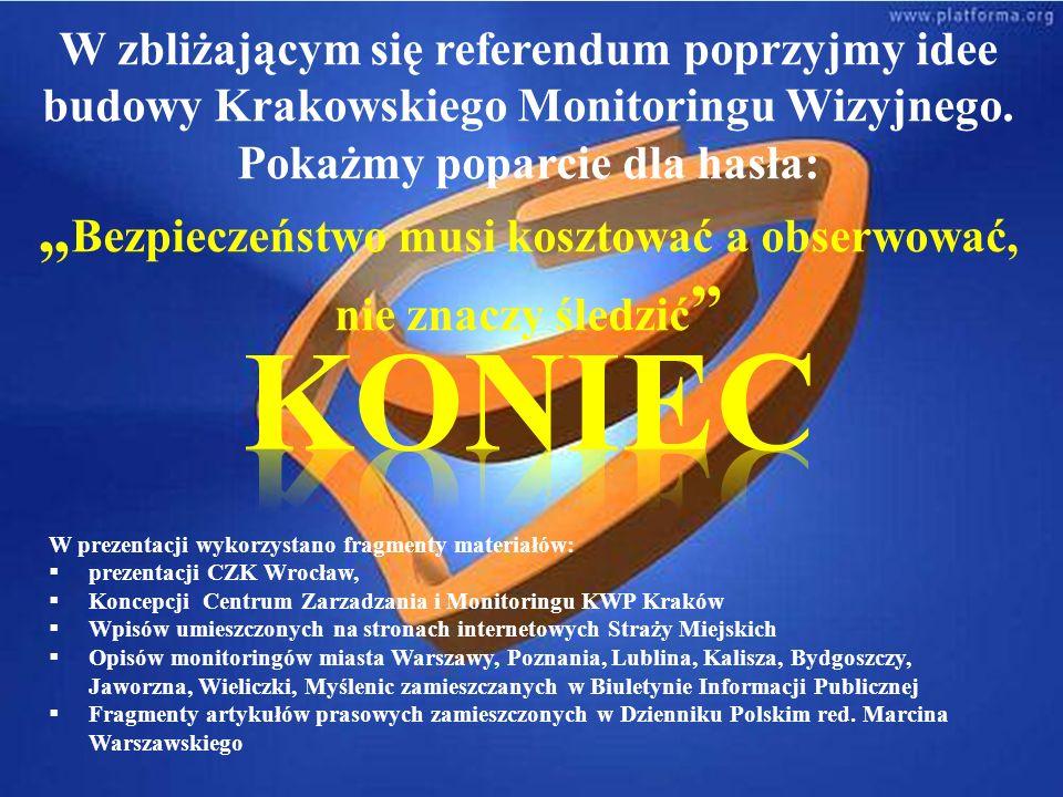 W prezentacji wykorzystano fragmenty materiałów: prezentacji CZK Wrocław, Koncepcji Centrum Zarzadzania i Monitoringu KWP Kraków Wpisów umieszczonych