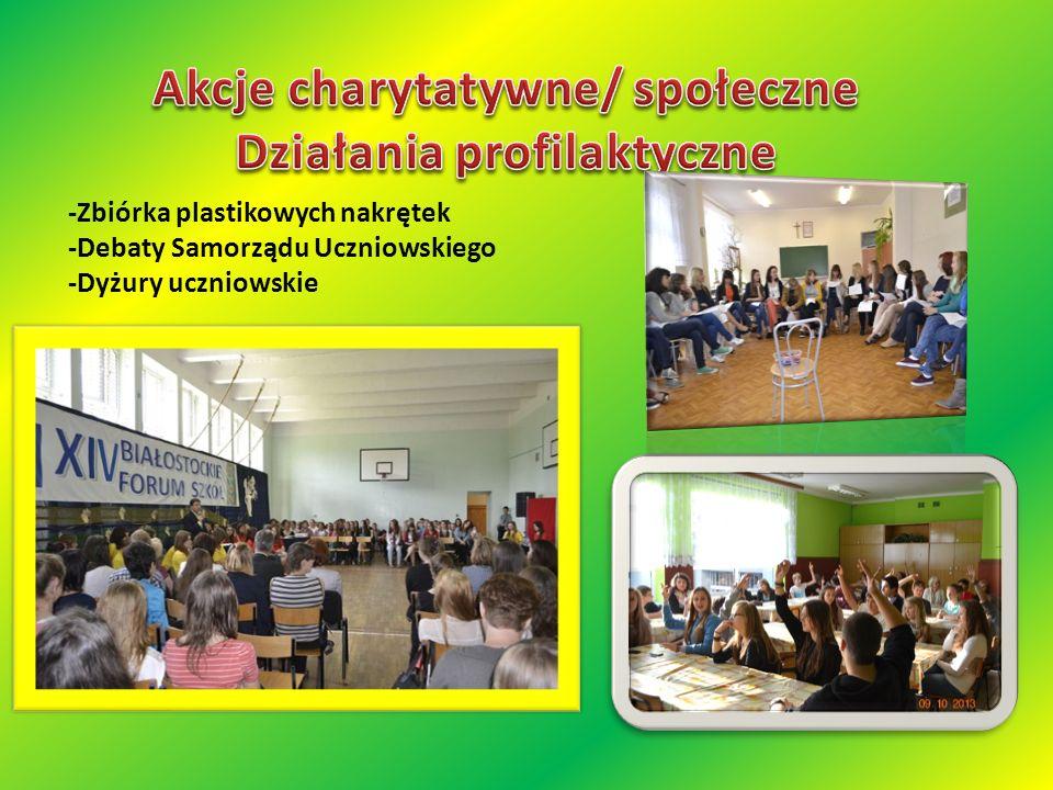 -Zbiórka plastikowych nakrętek -Debaty Samorządu Uczniowskiego -Dyżury uczniowskie