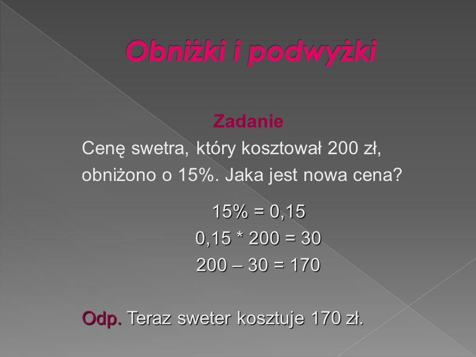Zadanie Cenę swetra, który kosztował 200 zł, obniżono o 15%.