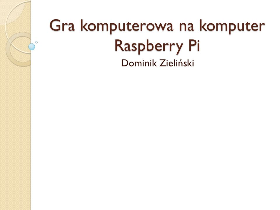 Gra komputerowa na komputer Raspberry Pi Dominik Zieliński