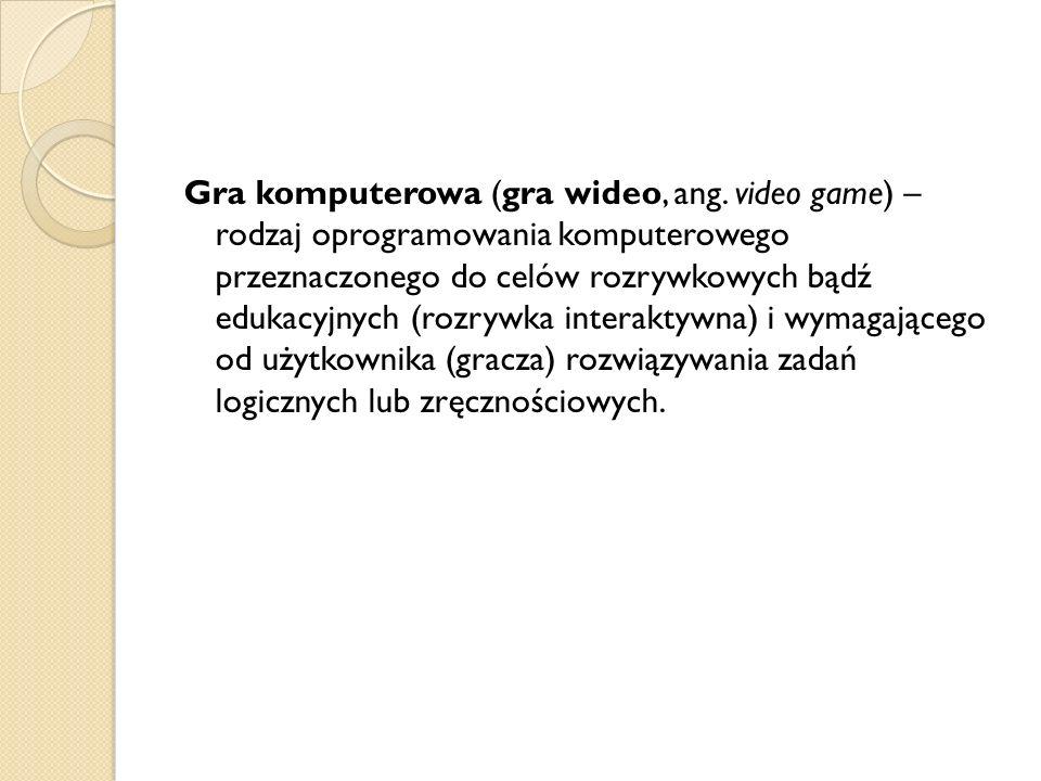 Gra komputerowa (gra wideo, ang. video game) – rodzaj oprogramowania komputerowego przeznaczonego do celów rozrywkowych bądź edukacyjnych (rozrywka in