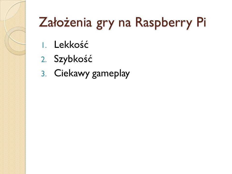 Założenia gry na Raspberry Pi 1. Lekkość 2. Szybkość 3. Ciekawy gameplay