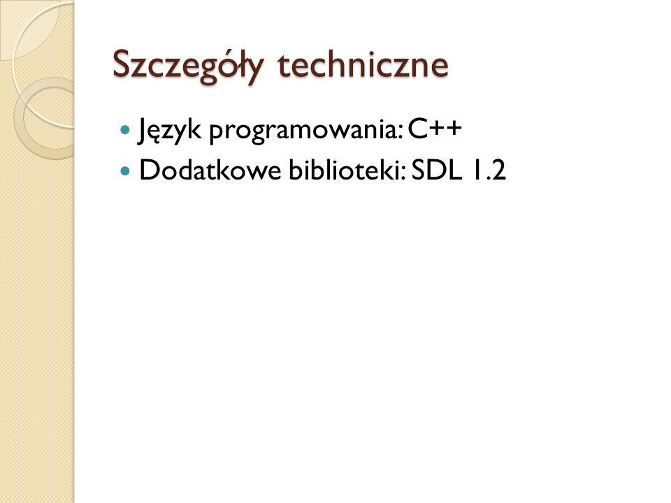 Szczegóły techniczne Język programowania: C++ Dodatkowe biblioteki: SDL 1.2