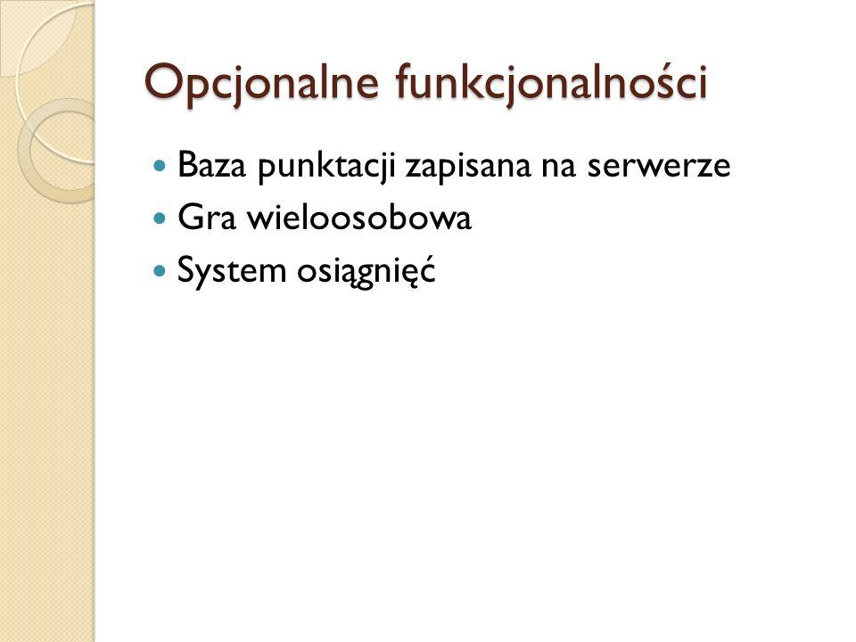 Opcjonalne funkcjonalności Baza punktacji zapisana na serwerze Gra wieloosobowa System osiągnięć