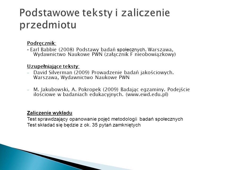 Podręcznik: - Earl Babbie (2008) Podstawy badań społecznych. Warszawa, Wydawnictwo Naukowe PWN (załącznik F nieobowiązkowy) Uzupełniające teksty: - Da