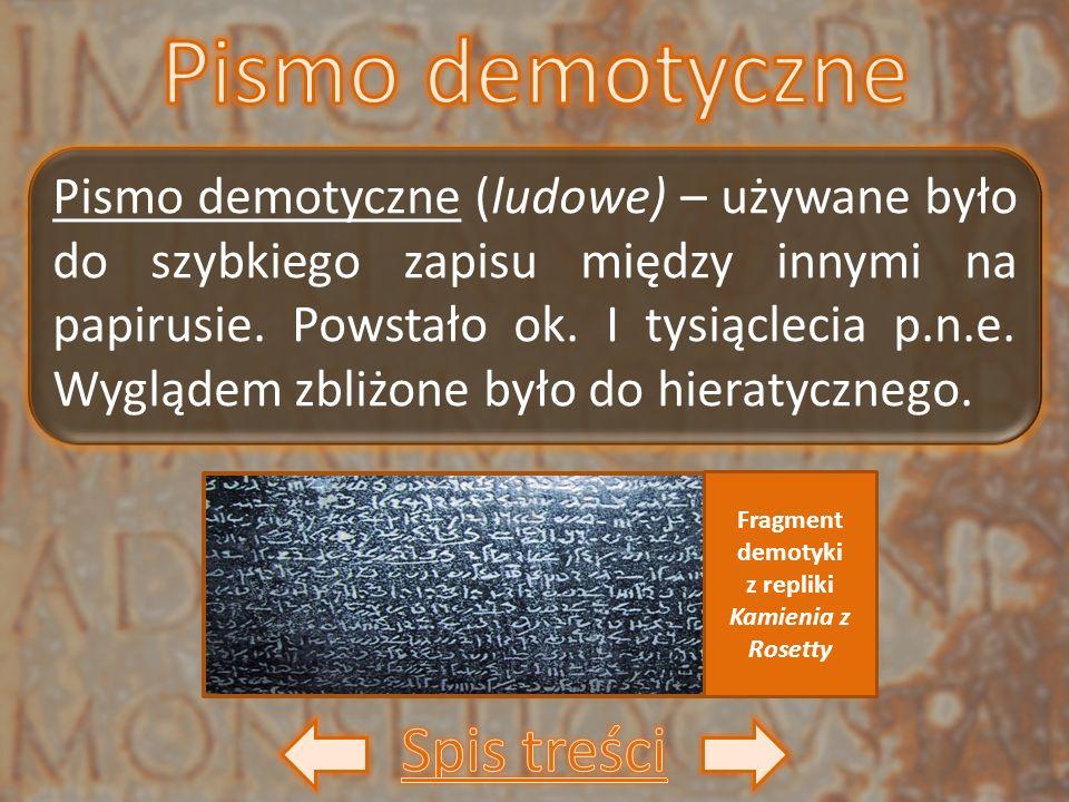 Pismo demotyczne (ludowe) – używane było do szybkiego zapisu między innymi na papirusie. Powstało ok. I tysiąclecia p.n.e. Wyglądem zbliżone było do h