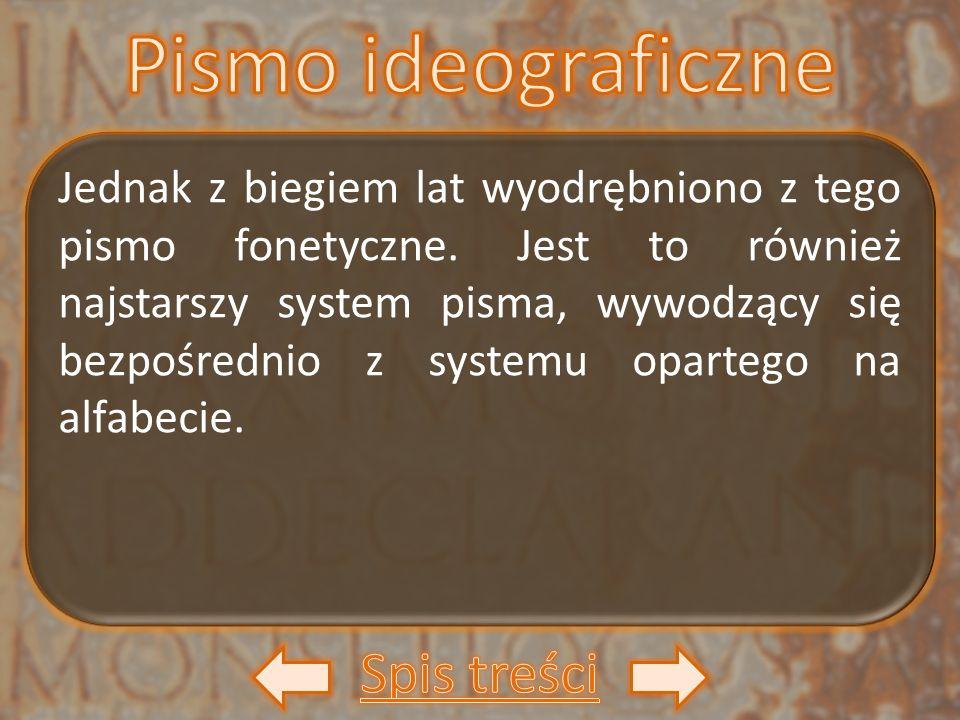 Jednak z biegiem lat wyodrębniono z tego pismo fonetyczne. Jest to również najstarszy system pisma, wywodzący się bezpośrednio z systemu opartego na a