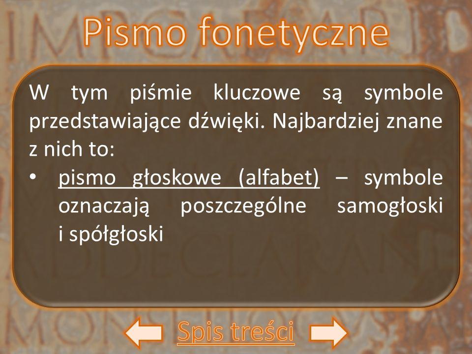 W tym piśmie kluczowe są symbole przedstawiające dźwięki. Najbardziej znane z nich to: pismo głoskowe (alfabet) – symbole oznaczają poszczególne samog