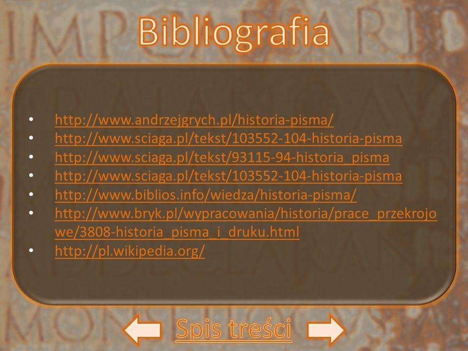 http://www.andrzejgrych.pl/historia-pisma/ http://www.sciaga.pl/tekst/103552-104-historia-pisma http://www.sciaga.pl/tekst/93115-94-historia_pisma htt