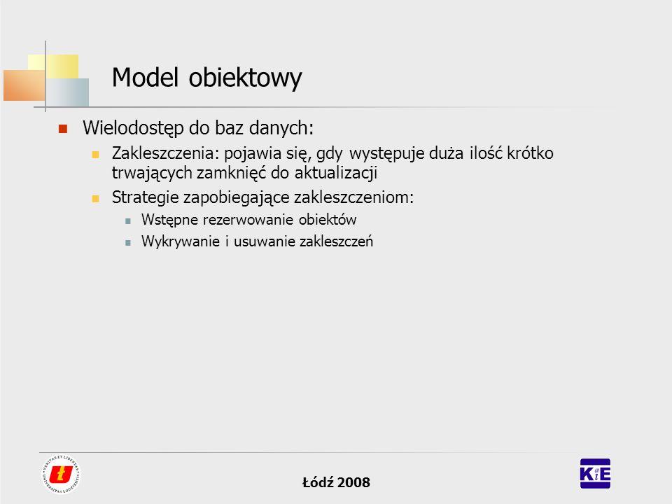 Łódź 2008 Model obiektowy Wielodostęp do baz danych: Zakleszczenia: pojawia się, gdy występuje duża ilość krótko trwających zamknięć do aktualizacji S