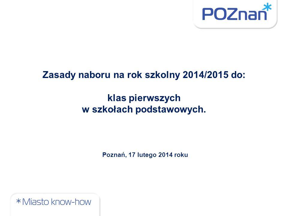 Zasady naboru na rok szkolny 2014/2015 do: klas pierwszych w szkołach podstawowych. Poznań, 17 lutego 2014 roku