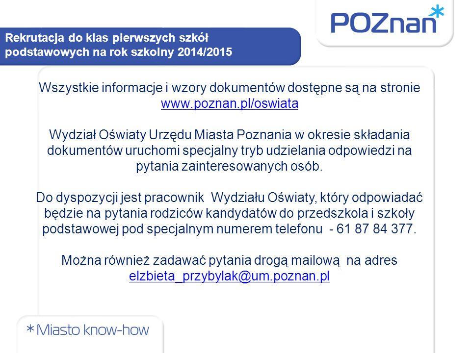 Rekrutacja do klas pierwszych szkół podstawowych na rok szkolny 2014/2015 Wszystkie informacje i wzory dokumentów dostępne są na stronie www.poznan.pl