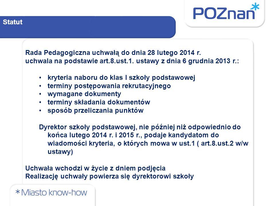 Statut Rada Pedagogiczna uchwałą do dnia 28 lutego 2014 r. uchwala na podstawie art.8.ust.1. ustawy z dnia 6 grudnia 2013 r.: kryteria naboru do klas