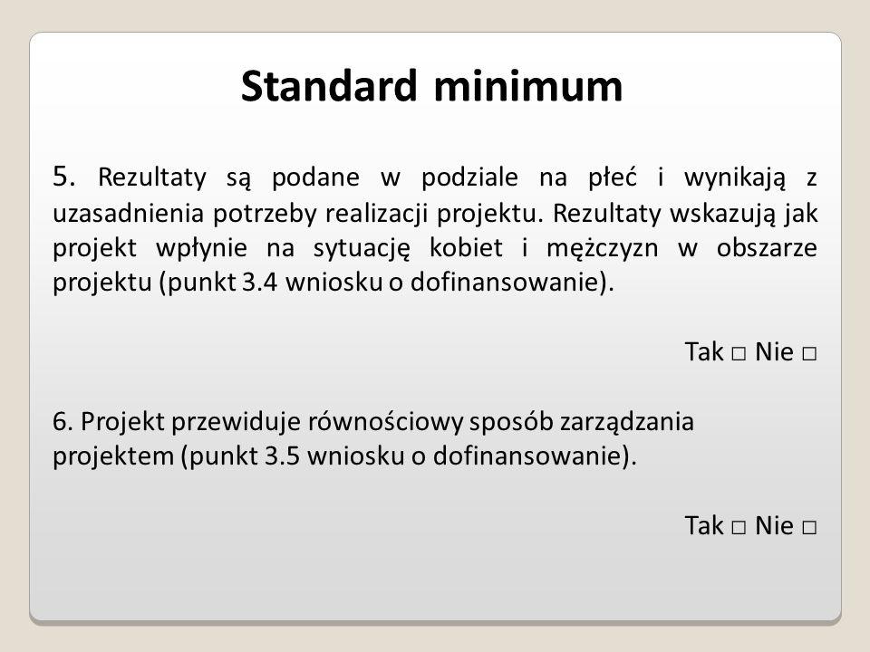 Standard minimum 5. Rezultaty są podane w podziale na płeć i wynikają z uzasadnienia potrzeby realizacji projektu. Rezultaty wskazują jak projekt wpły