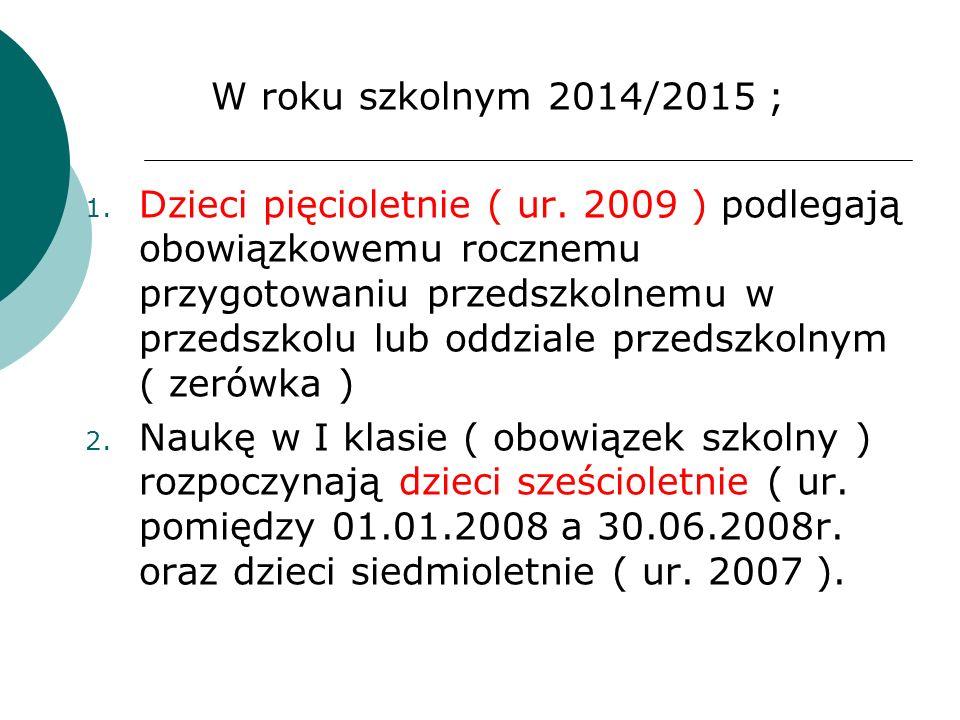 W roku szkolnym 2014/2015 ; 1.Dzieci pięcioletnie ( ur.