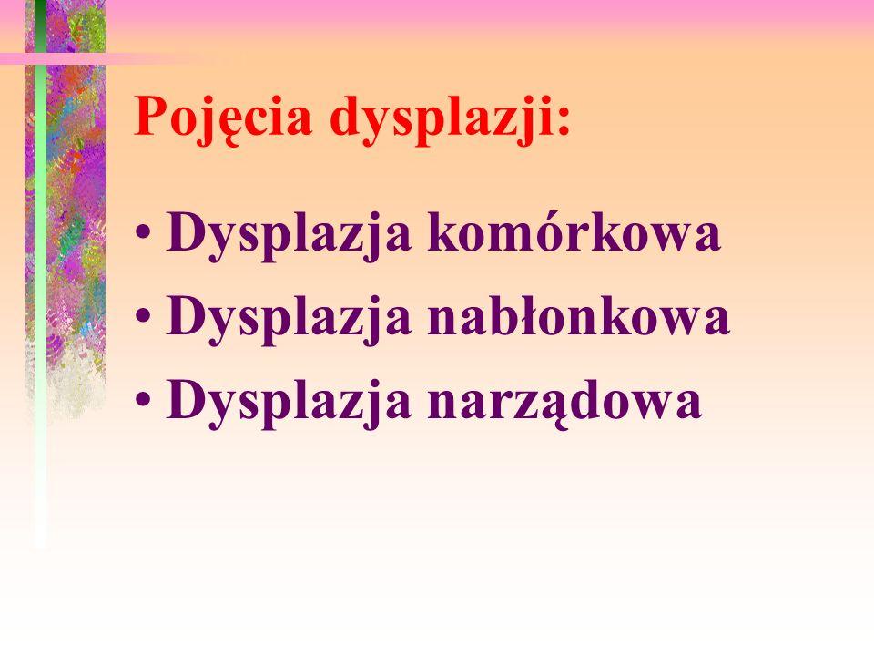 Dysplazja komórkowa Dotyczy zmian struktury komórki - dyskariosis (dys- zaburzenie; karyos - jądro) do cech cytologicznych dysplazji należą: a) macrocytosis - powiększenie całej komórki, bez zmian strukturalnych z zachowaniem stosunku N/C b) heterocytosis - nieregularny kształt komórki (rozmazy) c) vacuolosatio -zmiany wodniczkowe dookoła jądra d) polynucleosis - 2 lub > jąder (czasem bukietowate) e) macronucleosis - powiększenie jądra; N/C > cecha ta przemawia za młodym charakterem komórek