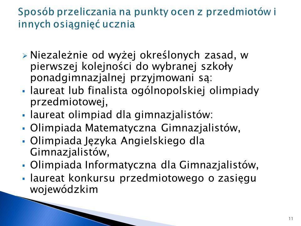 Niezależnie od wyżej określonych zasad, w pierwszej kolejności do wybranej szkoły ponadgimnazjalnej przyjmowani są: laureat lub finalista ogólnopolski