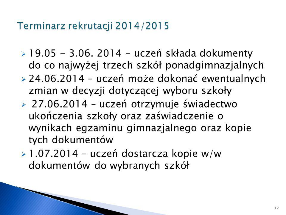 19.05 - 3.06. 2014 - uczeń składa dokumenty do co najwyżej trzech szkół ponadgimnazjalnych 24.06.2014 – uczeń może dokonać ewentualnych zmian w decyzj