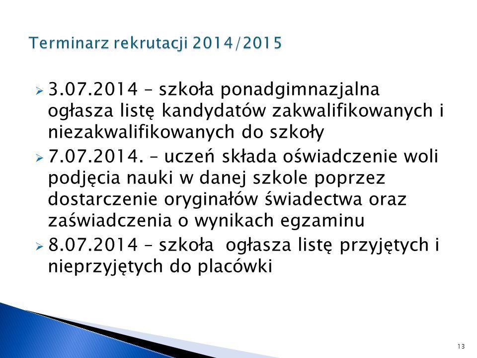 3.07.2014 – szkoła ponadgimnazjalna ogłasza listę kandydatów zakwalifikowanych i niezakwalifikowanych do szkoły 7.07.2014. – uczeń składa oświadczenie