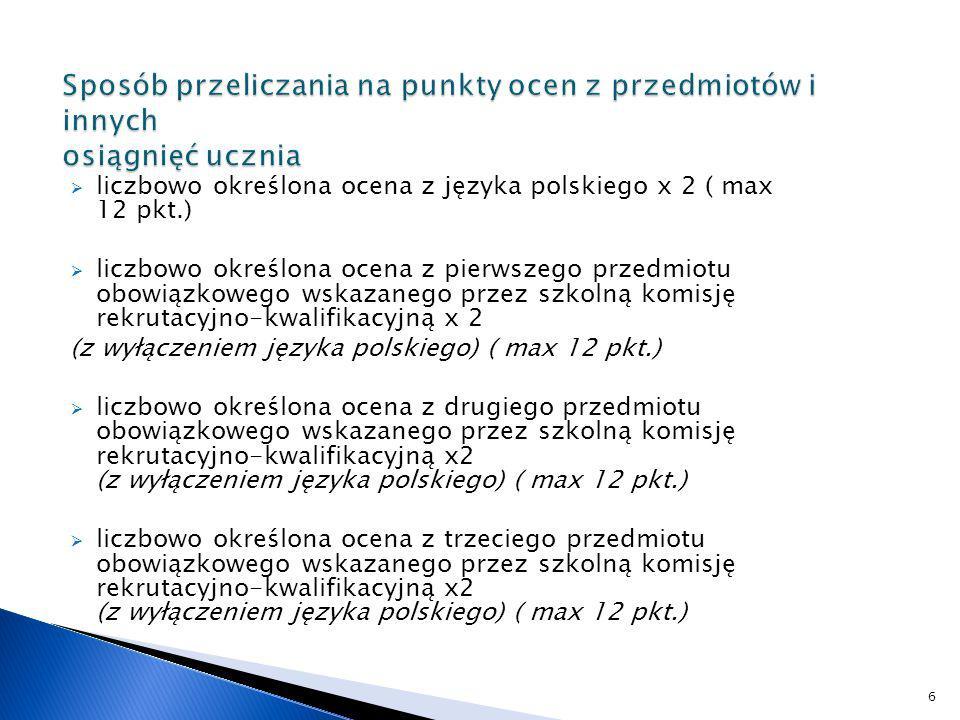 liczbowo określona ocena z języka polskiego x 2 ( max 12 pkt.) liczbowo określona ocena z pierwszego przedmiotu obowiązkowego wskazanego przez szkolną