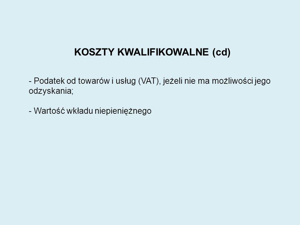 KOSZTY KWALIFIKOWALNE (cd) - Podatek od towarów i usług (VAT), jeżeli nie ma możliwości jego odzyskania; - Wartość wkładu niepieniężnego