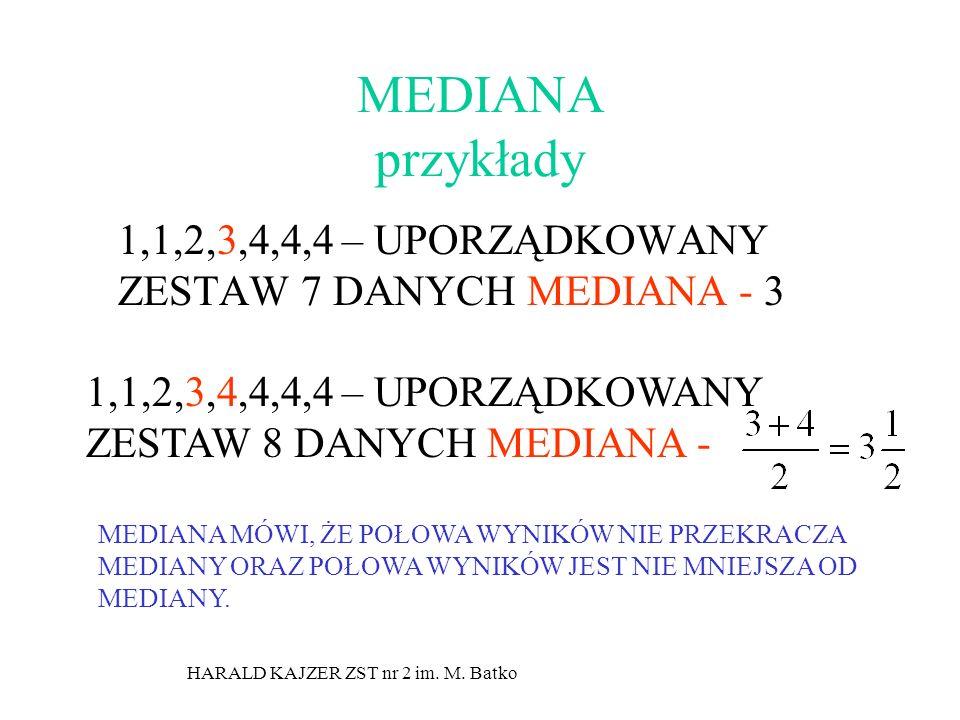 HARALD KAJZER ZST nr 2 im. M. Batko MEDIANA przykłady 1,1,2,3,4,4,4 – UPORZĄDKOWANY ZESTAW 7 DANYCH MEDIANA - 3 1,1,2,3,4,4,4,4 – UPORZĄDKOWANY ZESTAW