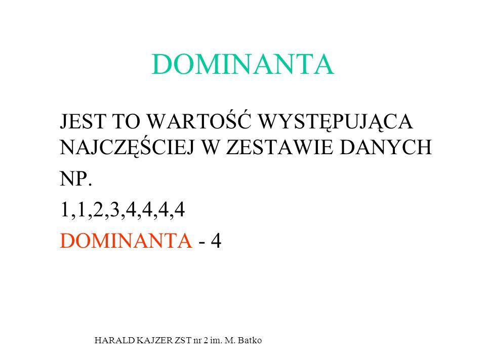 HARALD KAJZER ZST nr 2 im. M. Batko DOMINANTA JEST TO WARTOŚĆ WYSTĘPUJĄCA NAJCZĘŚCIEJ W ZESTAWIE DANYCH NP. 1,1,2,3,4,4,4,4 DOMINANTA - 4