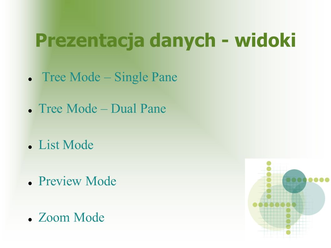 Prezentacja danych - widoki Tree Mode – Single Pane Tree Mode – Dual Pane List Mode Preview Mode Zoom Mode