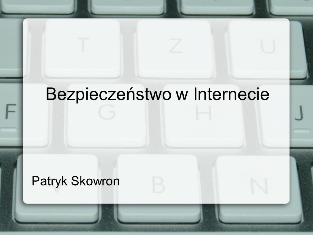 Bezpieczeństwo w Internecie Patryk Skowron