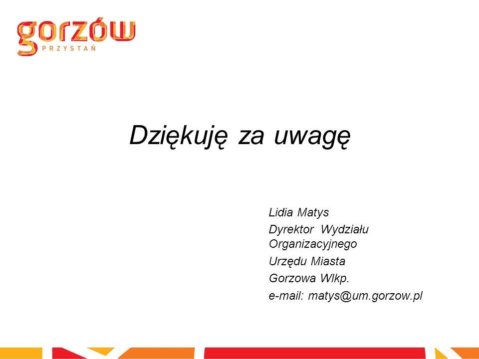 Dziękuję za uwagę Lidia Matys Dyrektor Wydziału Organizacyjnego Urzędu Miasta Gorzowa Wlkp. e-mail: matys@um.gorzow.pl