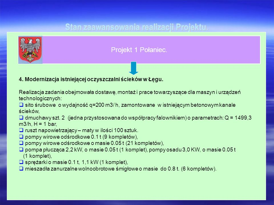 Stan zaawansowania realizacji Projektu. Projekt 1 Połaniec. 4. Modernizacja istniejącej oczyszczalni ścieków w Łęgu. Realizacja zadania obejmowała dos