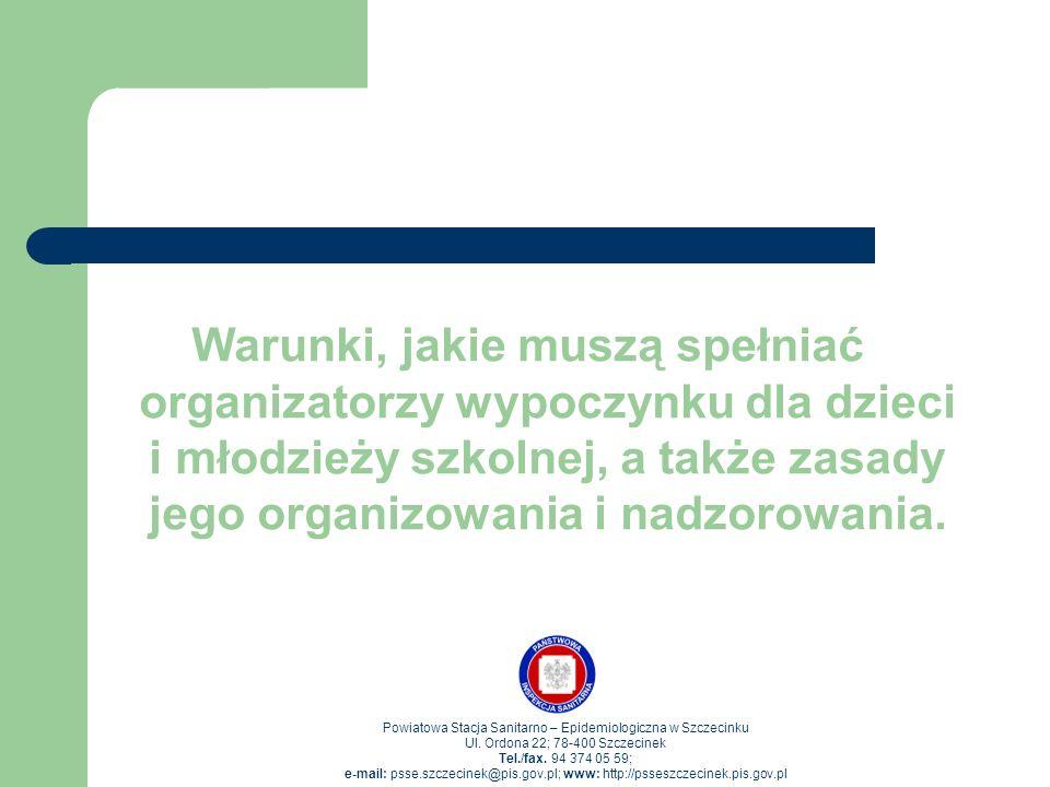 Warunki, jakie muszą spełniać organizatorzy wypoczynku dla dzieci i młodzieży szkolnej, a także zasady jego organizowania i nadzorowania. Powiatowa St