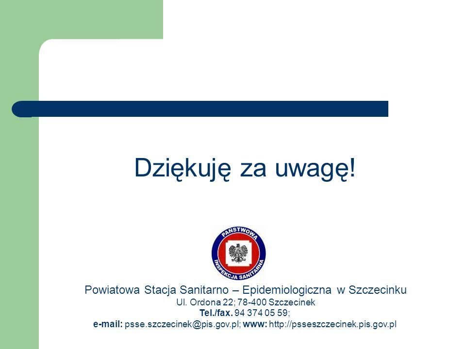 Dziękuję za uwagę! Powiatowa Stacja Sanitarno – Epidemiologiczna w Szczecinku Ul. Ordona 22; 78-400 Szczecinek Tel./fax. 94 374 05 59; e-mail: psse.sz